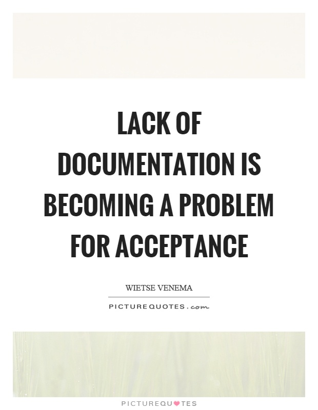 Lack of documentation is becoming a problem for acceptance Picture Quote #1