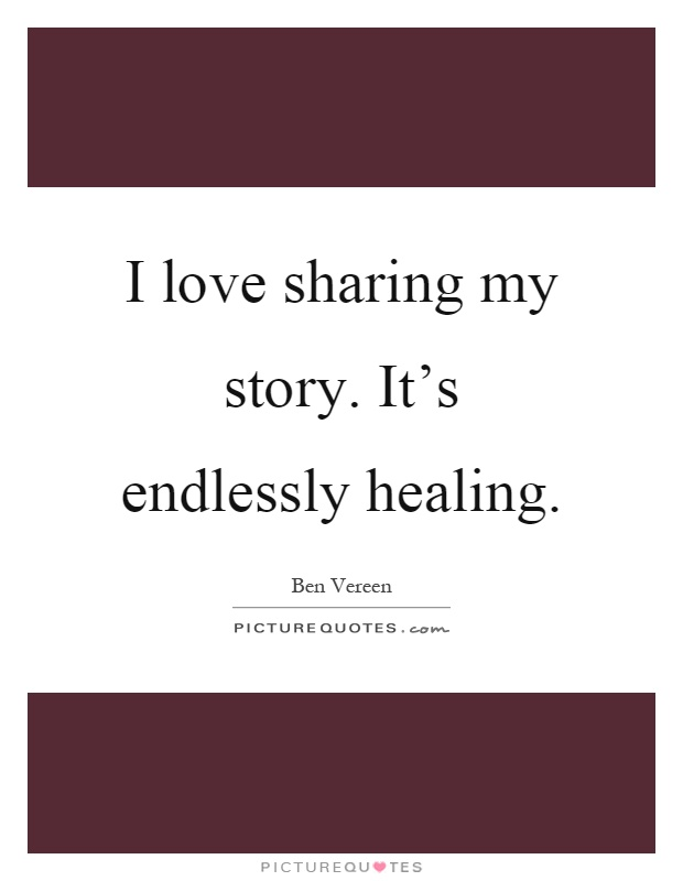 I love sharing my story. It's endlessly healing Picture Quote #1