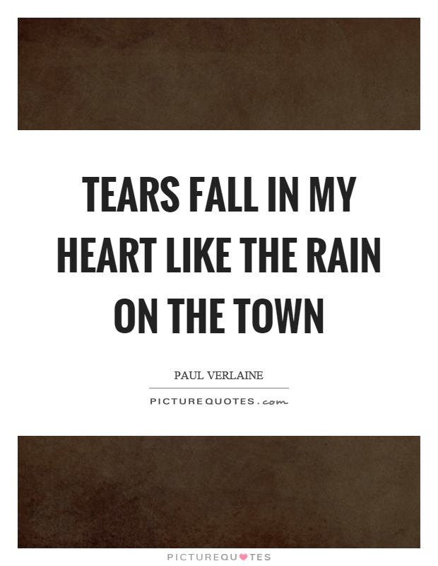Tears fall in my heart like the rain on the town Picture Quote #1