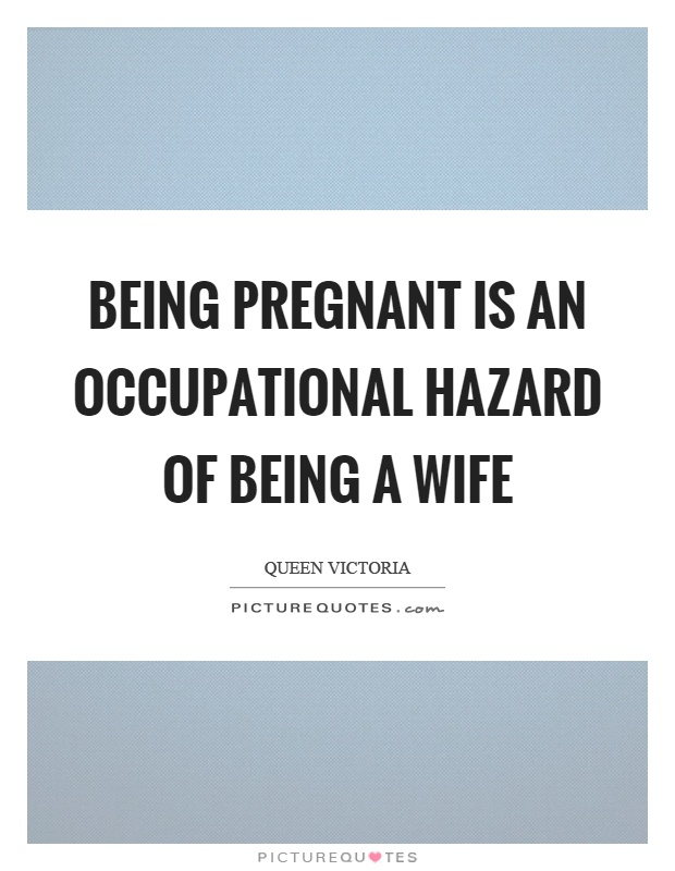 Being pregnant is an occupational hazard of being a wife Picture Quote #1