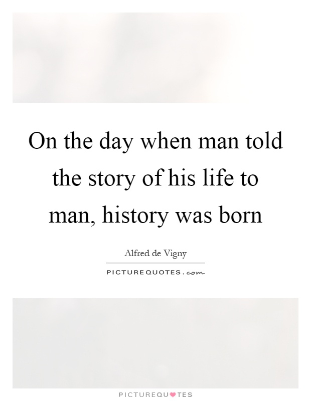 On the day when man told the story of his life to man, history was born Picture Quote #1