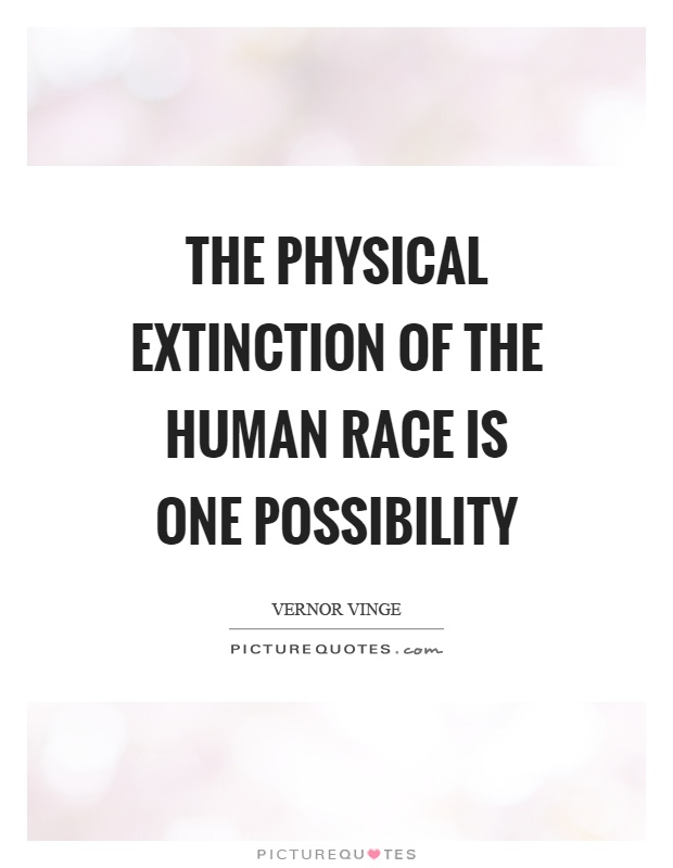 The physical extinction of the human race is one possibility Picture Quote #1