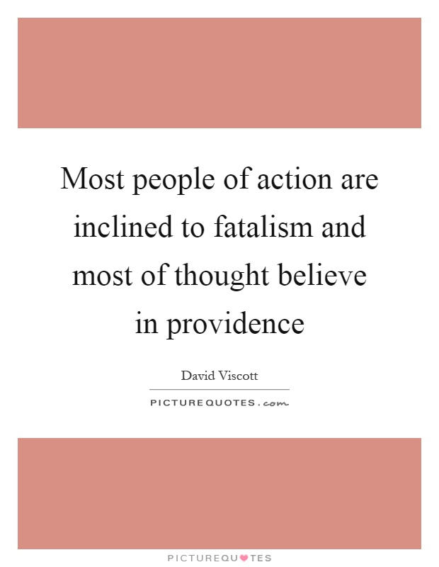 Most people of action are inclined to fatalism and most of thought believe in providence Picture Quote #1