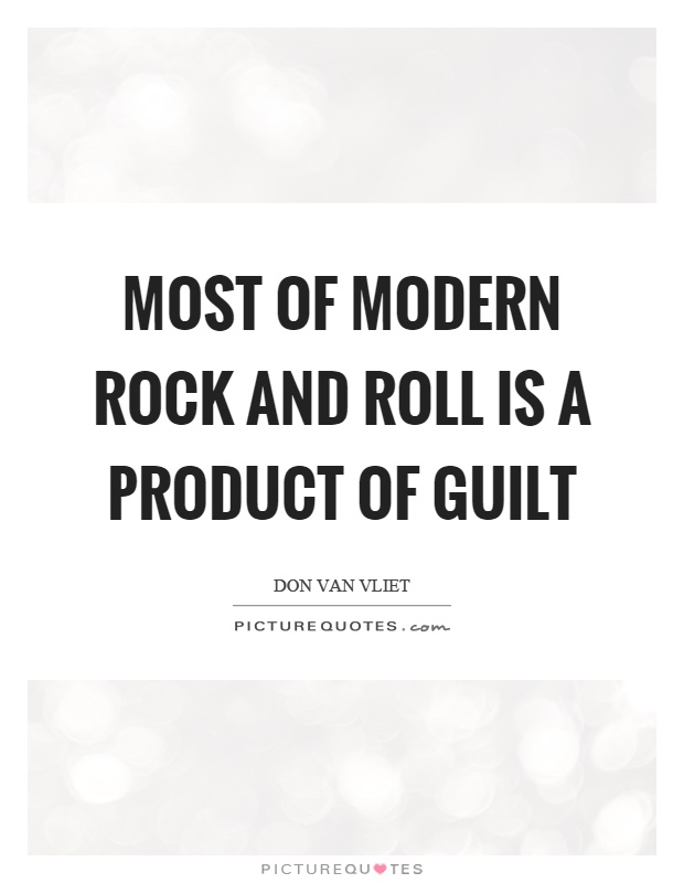 Most of modern rock and roll is a product of guilt Picture Quote #1