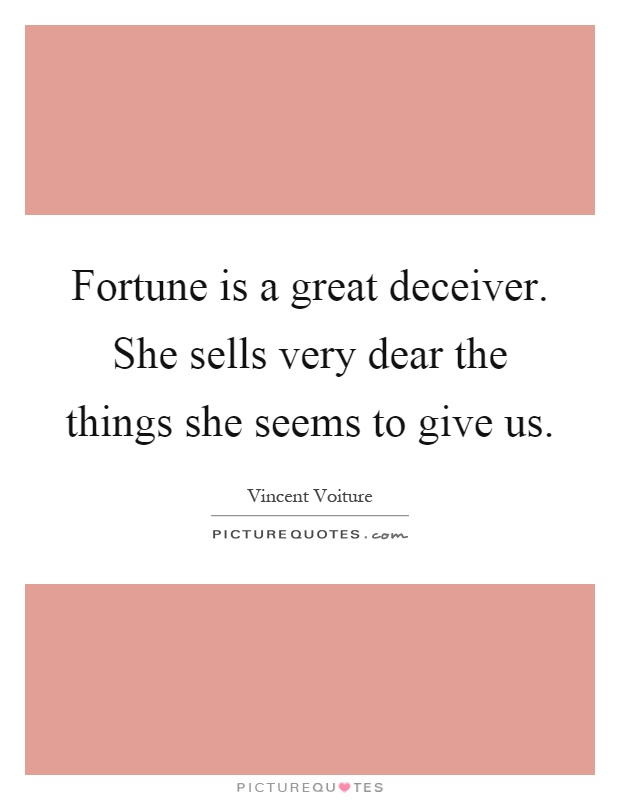 Fortune is a great deceiver. She sells very dear the things she seems to give us Picture Quote #1