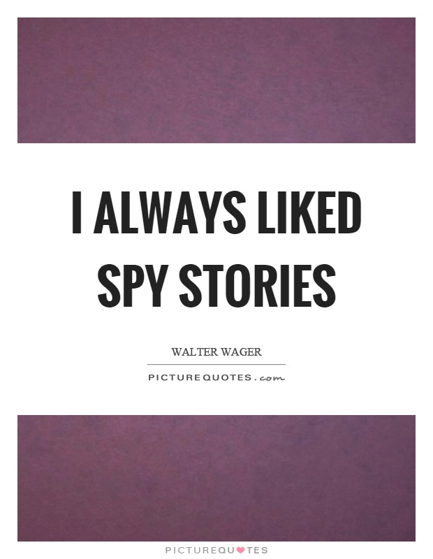 I always liked spy stories Picture Quote #1