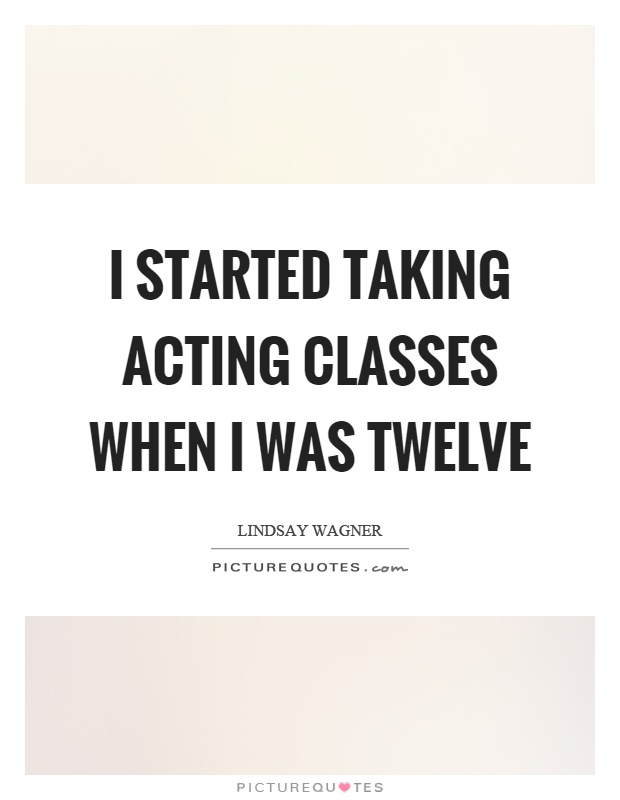 I started taking acting classes when I was twelve Picture Quote #1