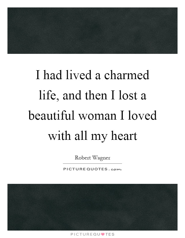 I had lived a charmed life, and then I lost a beautiful woman I loved with all my heart Picture Quote #1