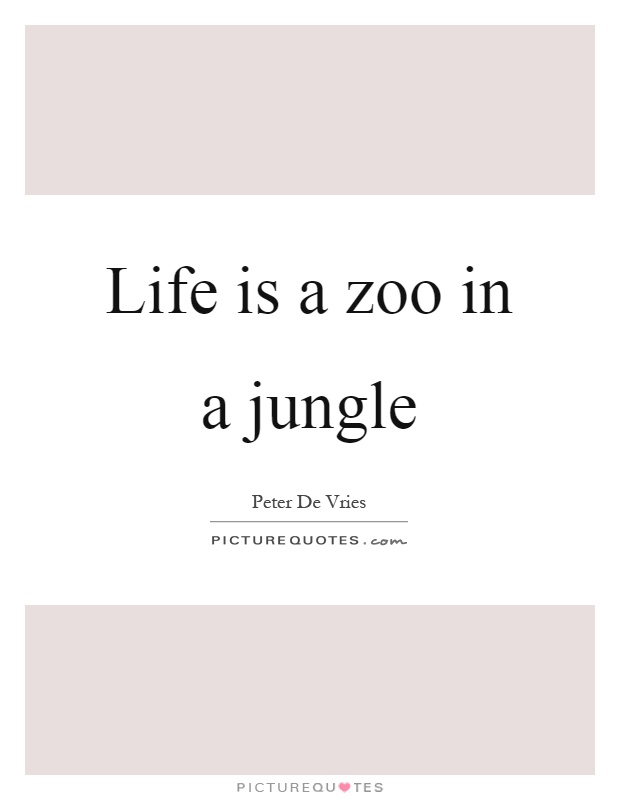 Life is a zoo in a jungle Picture Quote #1