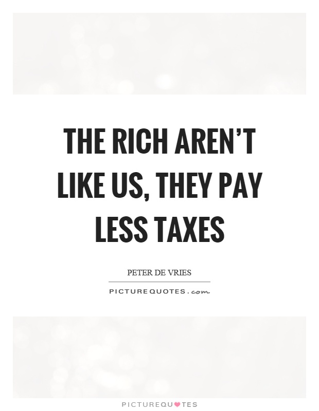 The rich aren't like us, they pay less taxes Picture Quote #1
