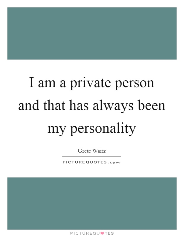 I am a private person and that has always been my personality Picture Quote #1