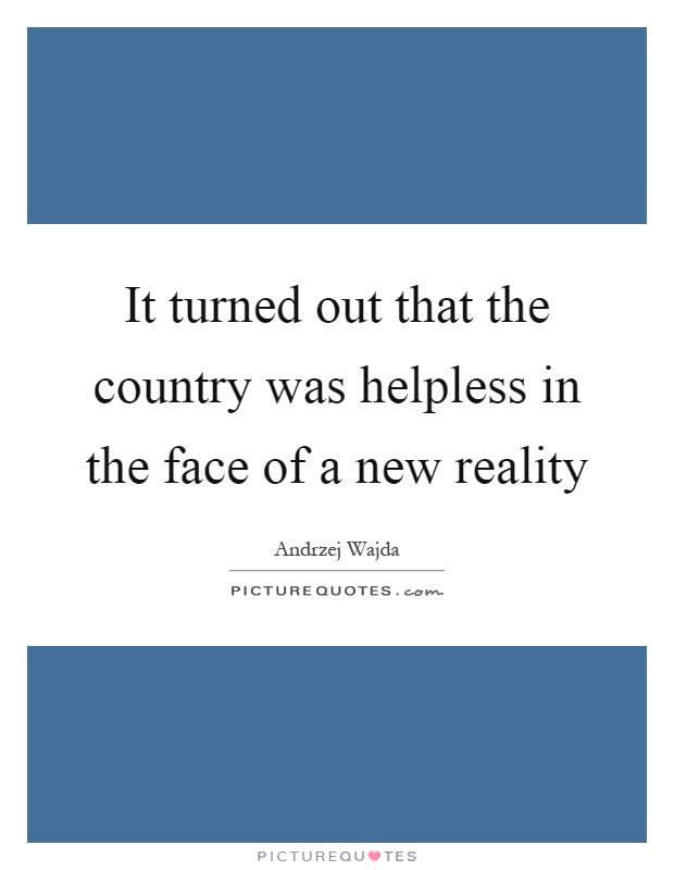 It turned out that the country was helpless in the face of a new reality Picture Quote #1