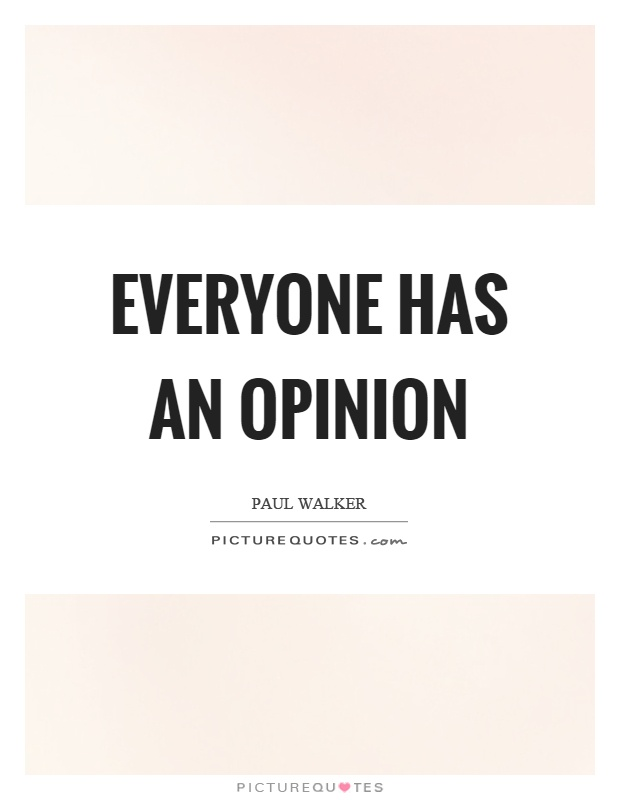 Everyone has an opinion Picture Quote #1