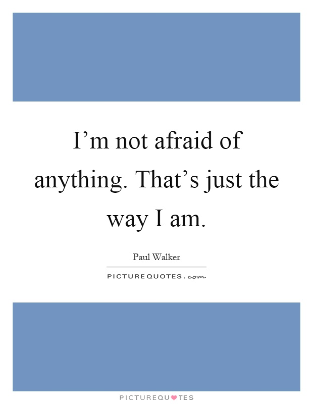 I Am The Way I Am Quotes & Sayings | I Am The Way I Am ...  |The Way I Am Quotes