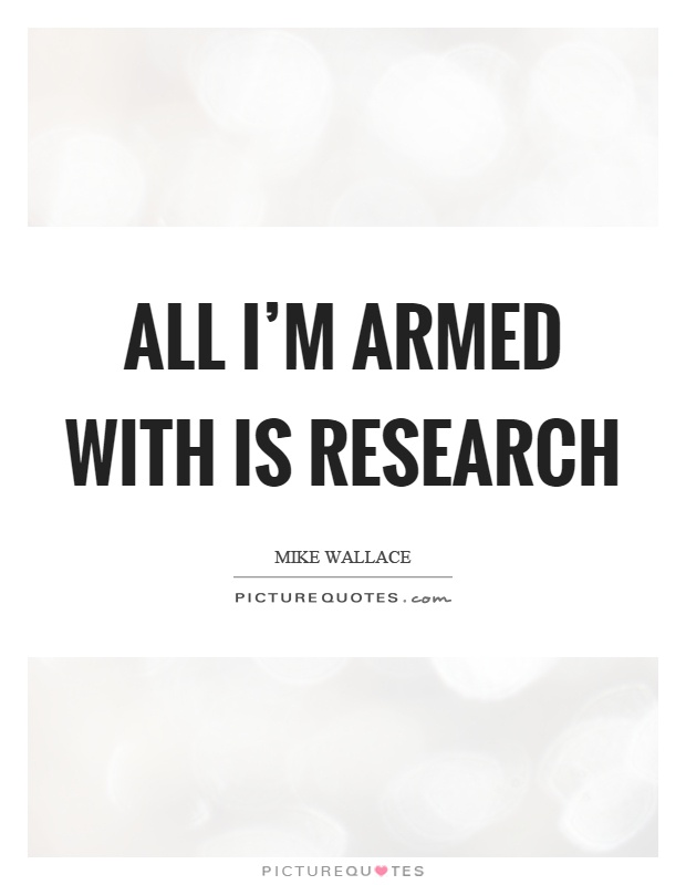 Quotes On Research Amazing Quotes On Research Fair All I'm Armed With Is Research Picture