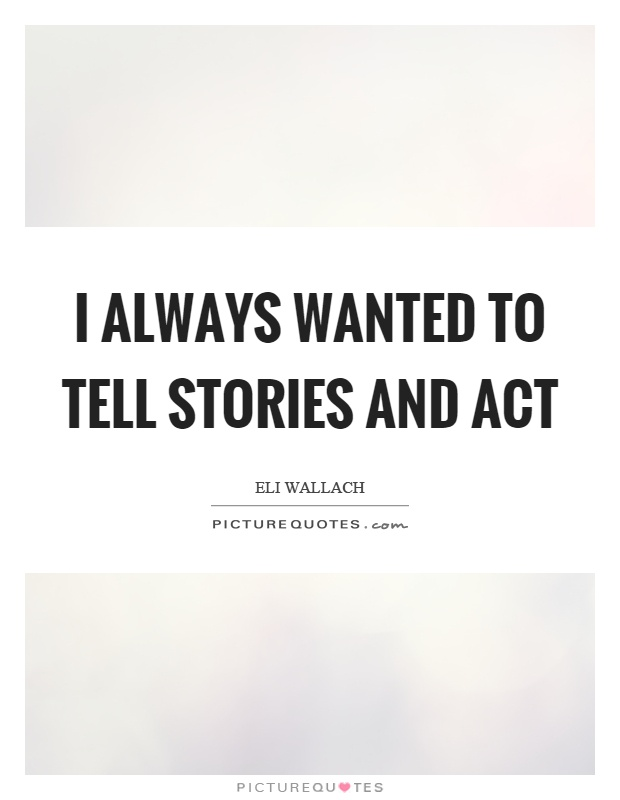 I always wanted to tell stories and act Picture Quote #1