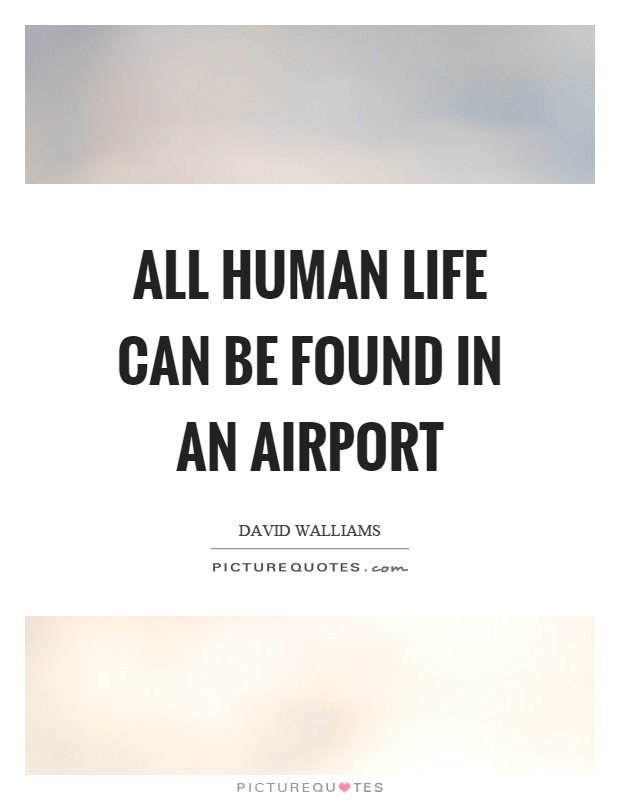 All human life can be found in an airport Picture Quote #1