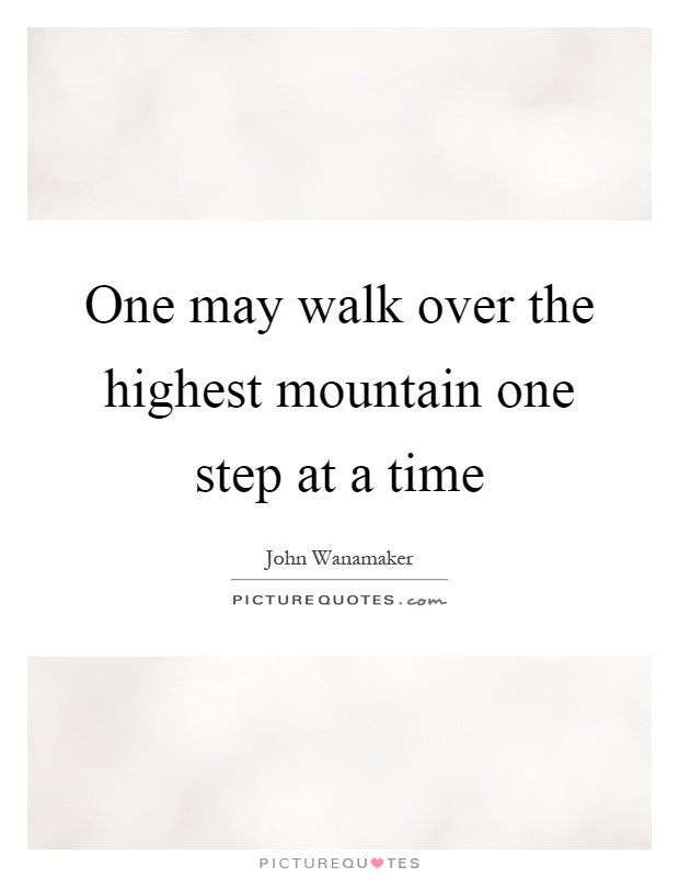 One may walk over the highest mountain one step at a time Picture Quote #1