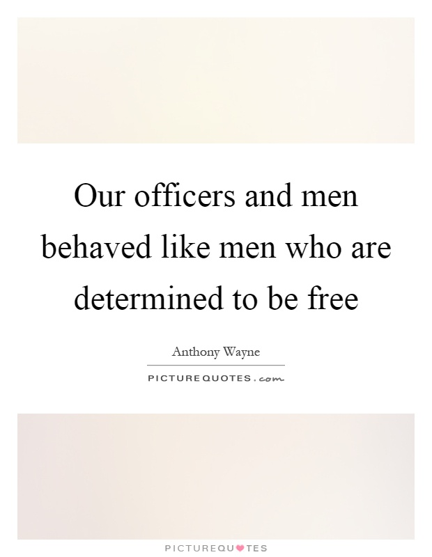 Our officers and men behaved like men who are determined to be free Picture Quote #1