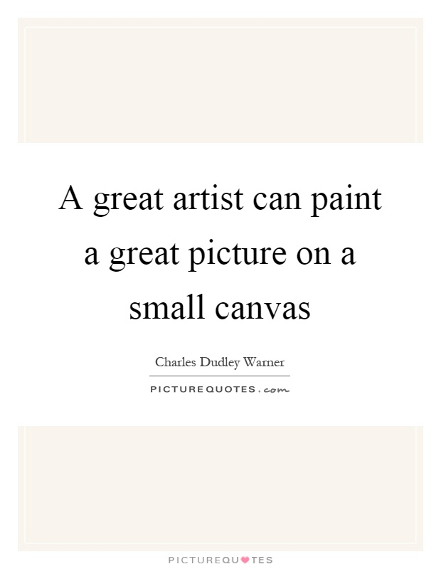 A great artist can paint a great picture on a small canvas Picture Quote #1
