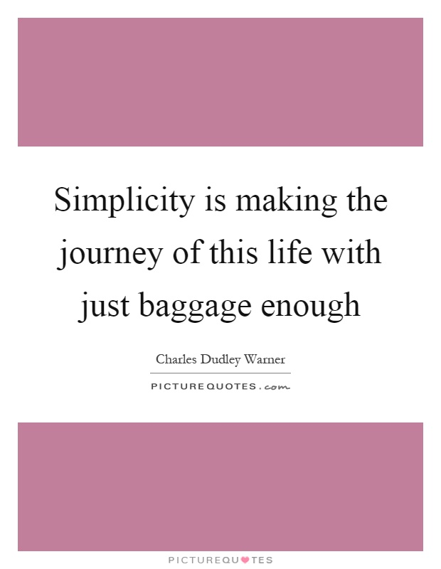 Simplicity is making the journey of this life with just baggage enough Picture Quote #1