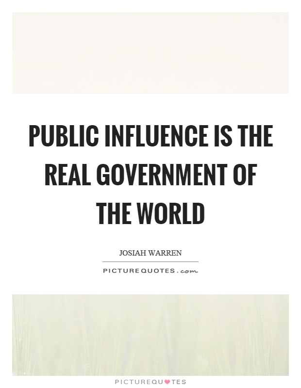 Public influence is the real government of the world Picture Quote #1