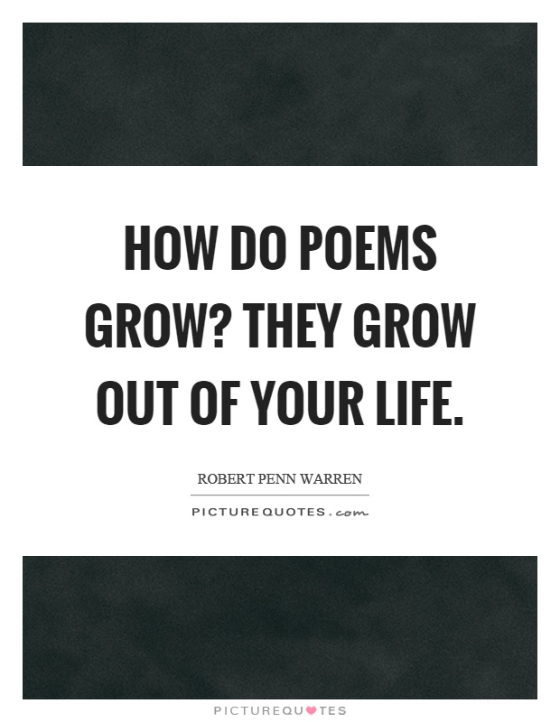 How do poems grow? They grow out of your life Picture Quote #1