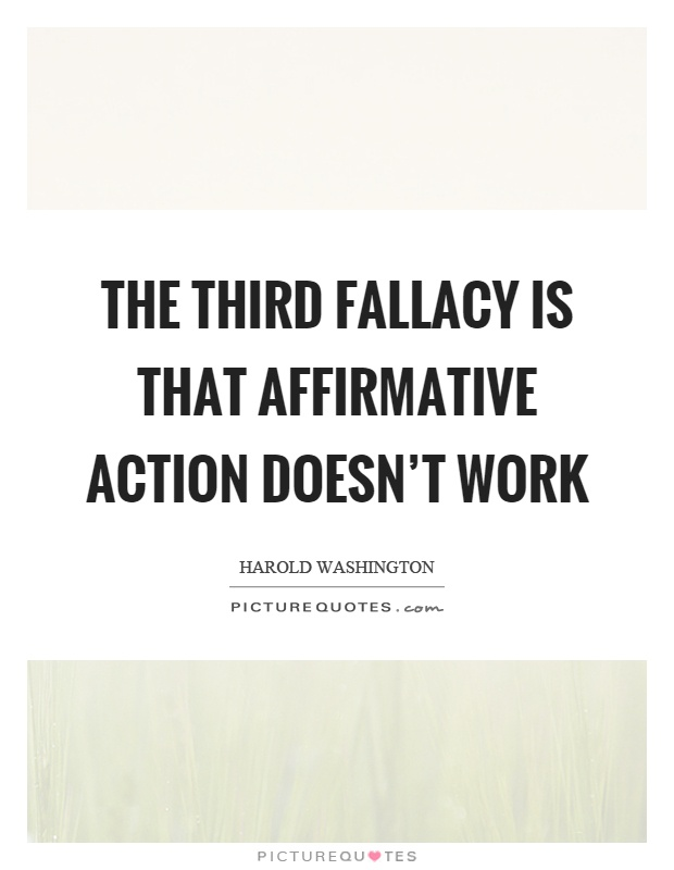 The third fallacy is that affirmative action doesn't work Picture Quote #1