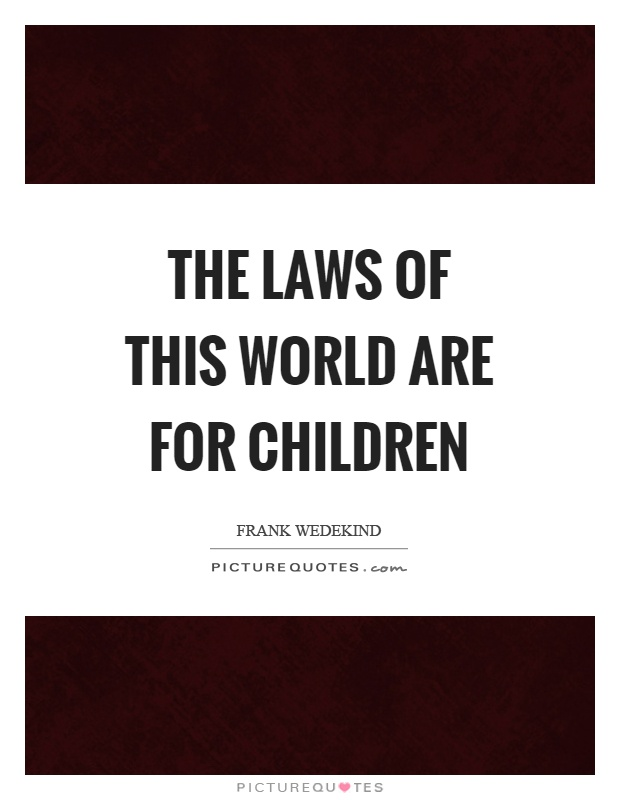 The laws of this world are for children Picture Quote #1