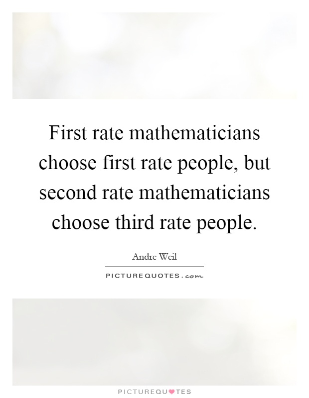 First rate mathematicians choose first rate people, but second rate mathematicians choose third rate people Picture Quote #1
