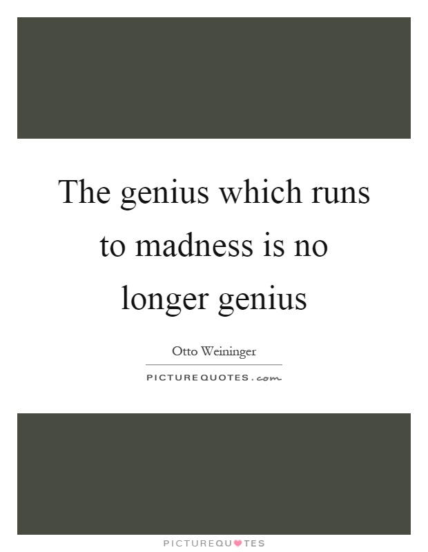 The genius which runs to madness is no longer genius Picture Quote #1