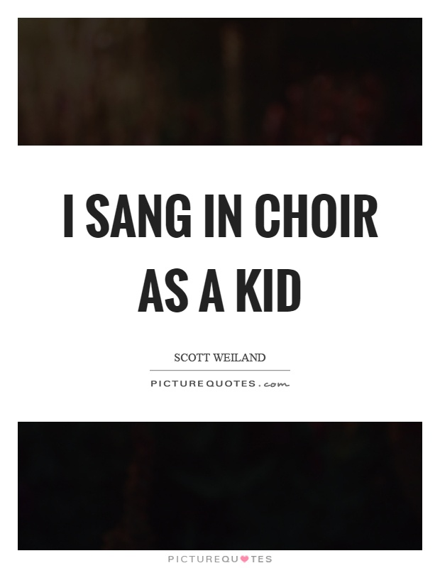 I sang in choir as a kid Picture Quote #1
