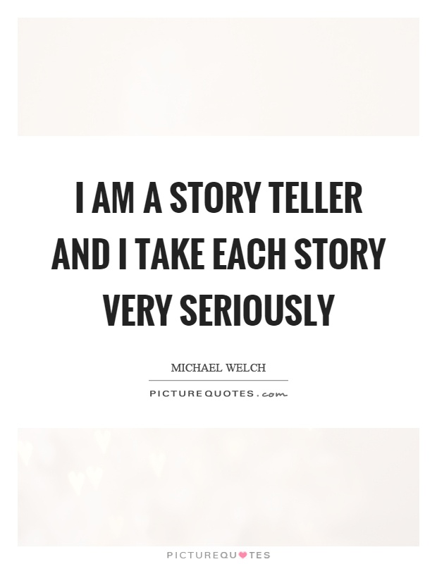 I am a story teller and I take each story very seriously Picture Quote #1