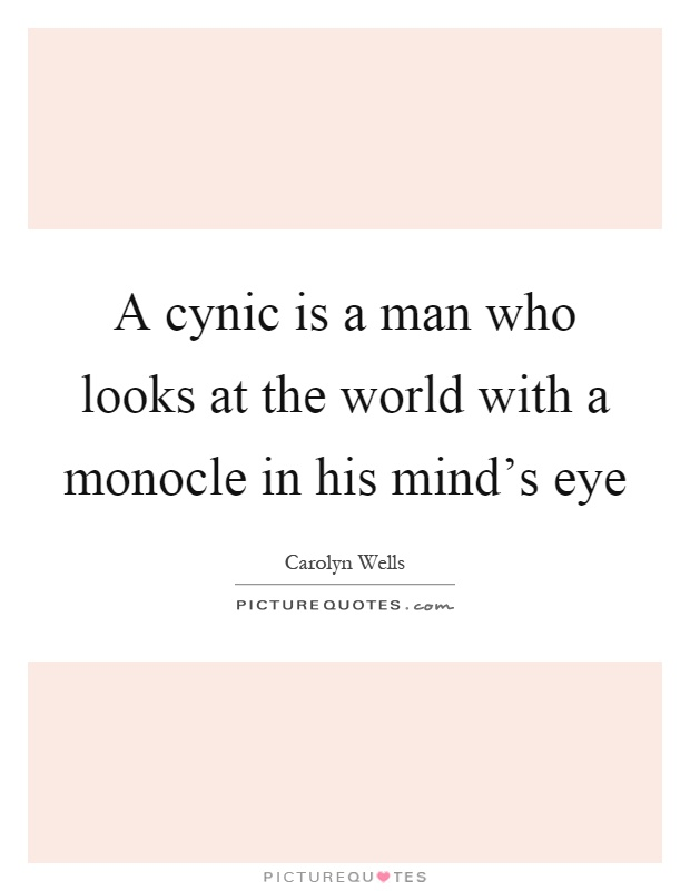 A cynic is a man who looks at the world with a monocle in his mind's eye Picture Quote #1