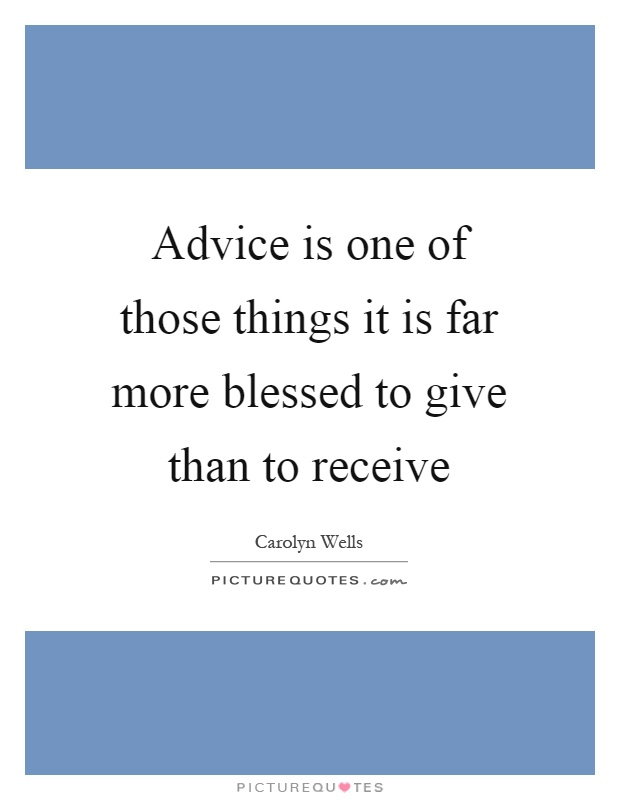 Advice is one of those things it is far more blessed to give than to receive Picture Quote #1