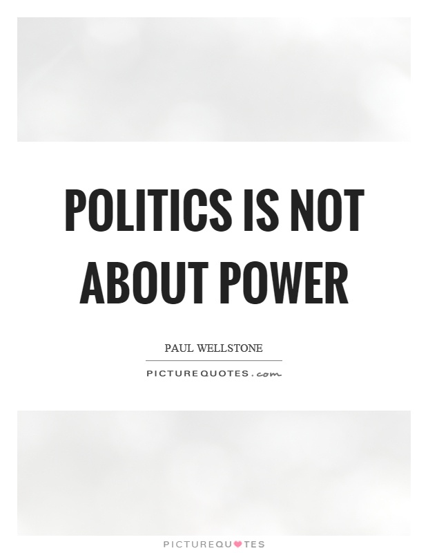 Politics is not about power Picture Quote #1