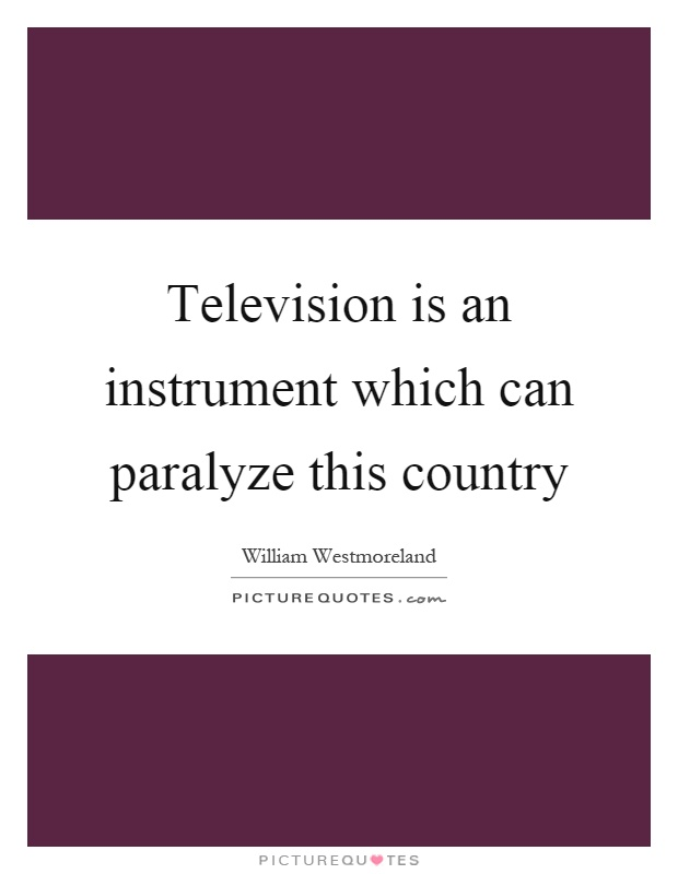 Television is an instrument which can paralyze this country Picture Quote #1