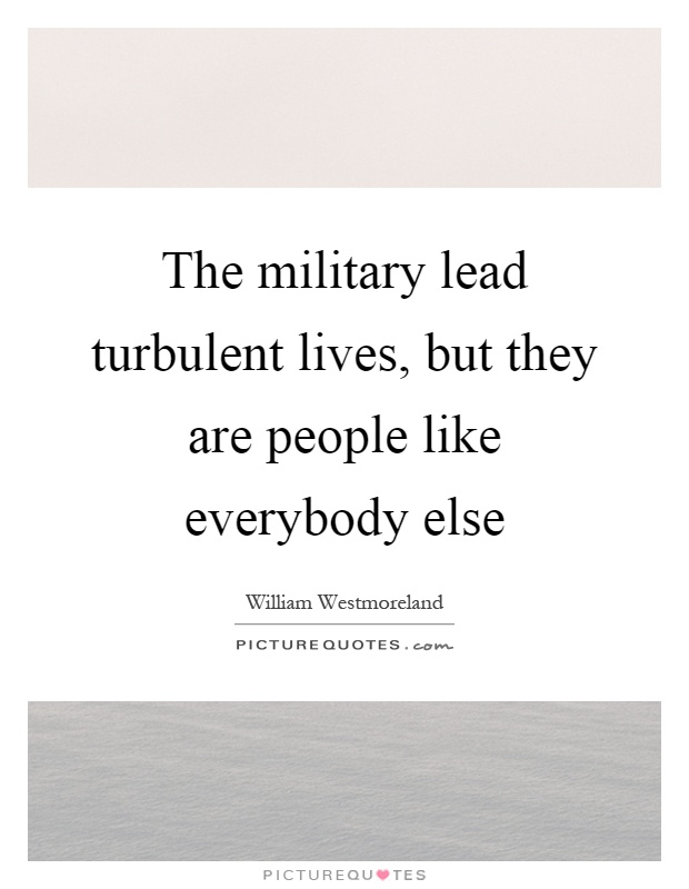 The military lead turbulent lives, but they are people like everybody else Picture Quote #1