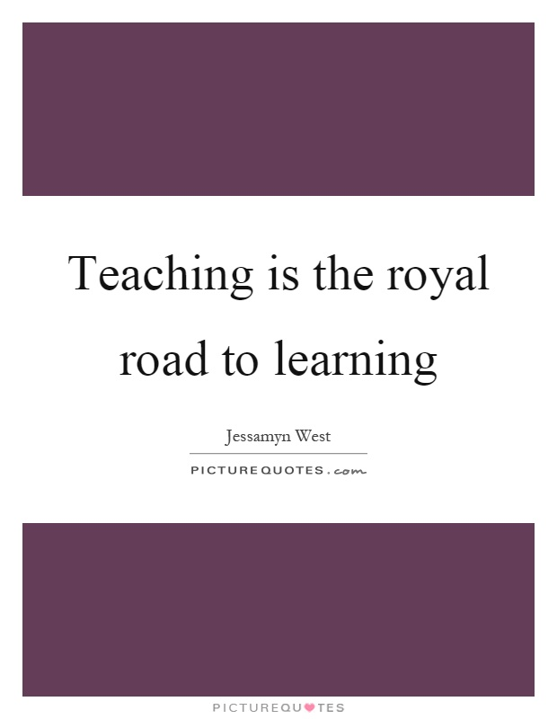 Teaching is the royal road to learning Picture Quote #1