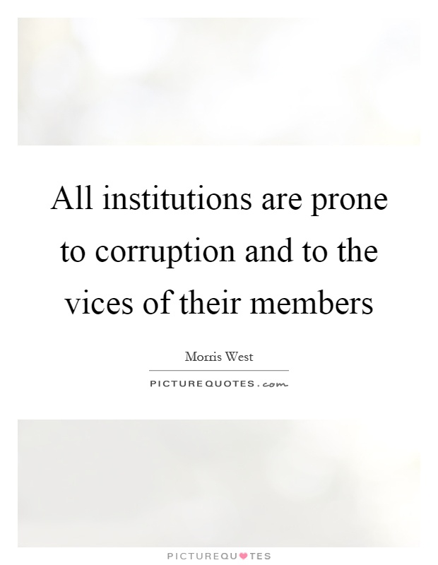 All institutions are prone to corruption and to the vices of their members Picture Quote #1