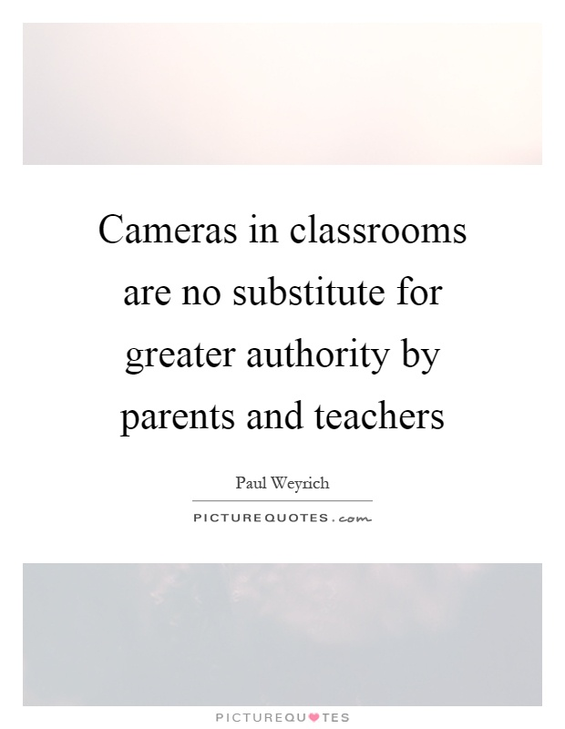 Cameras in classrooms are no substitute for greater authority by parents and teachers Picture Quote #1