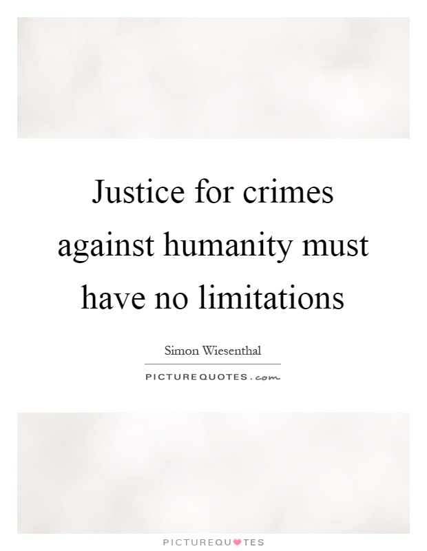 Justice for crimes against humanity must have no limitations Picture Quote #1