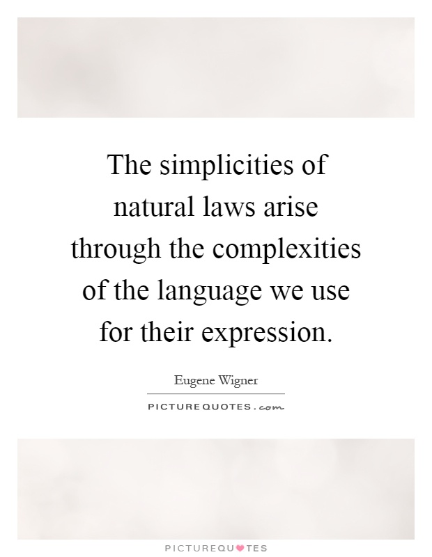 The simplicities of natural laws arise through the complexities of the language we use for their expression Picture Quote #1