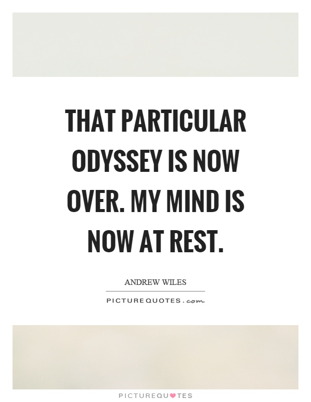 That particular odyssey is now over. My mind is now at rest Picture Quote #1