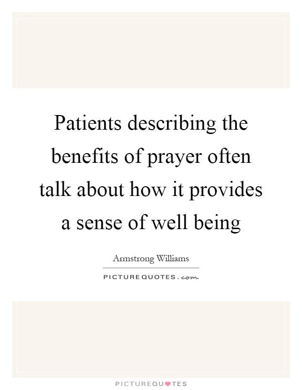 Patients describing the benefits of prayer often talk about how it provides a sense of well being Picture Quote #1