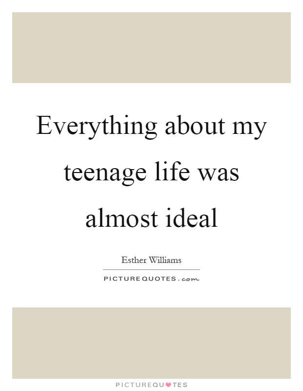 Everything about my teenage life was almost ideal Picture Quote #1