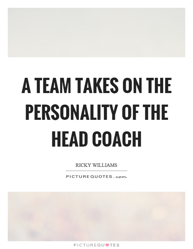 A team takes on the personality of the head coach Picture Quote #1