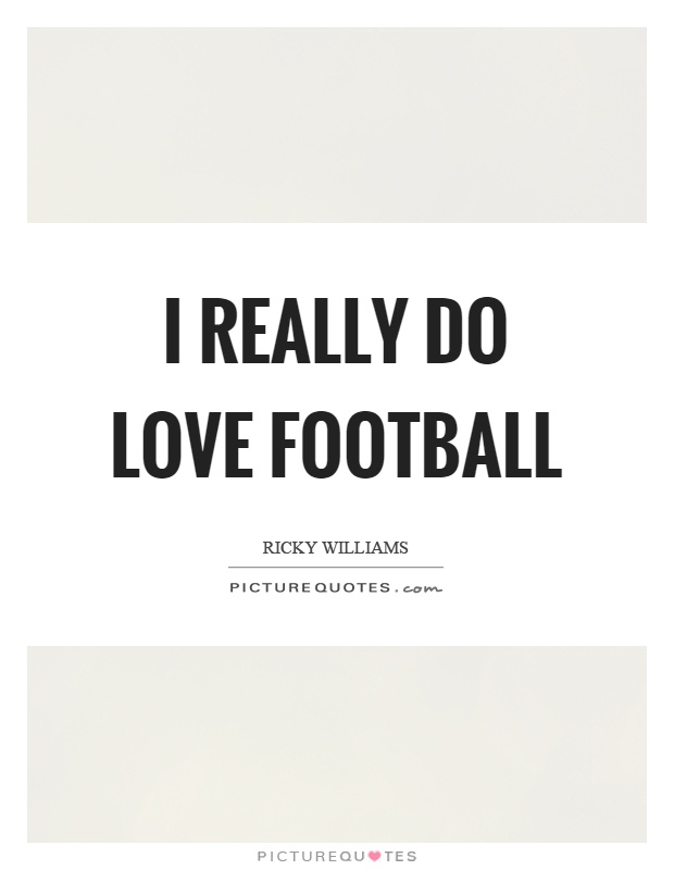 I really do love football Picture Quote #1