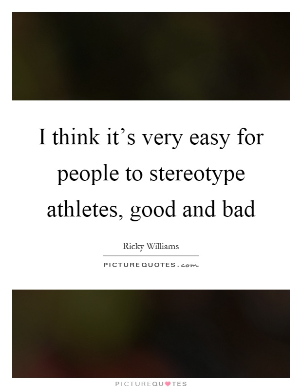 I think it's very easy for people to stereotype athletes, good and bad Picture Quote #1