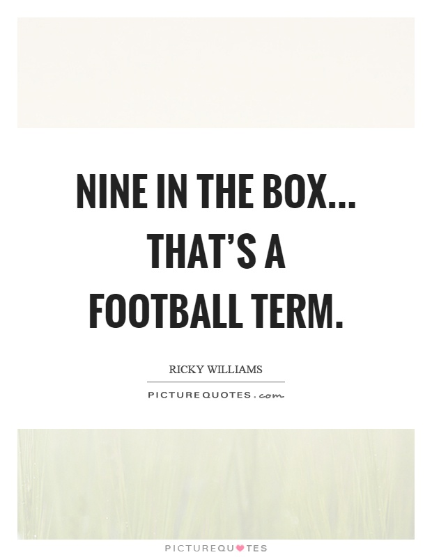 Nine in the box... that's a football term Picture Quote #1